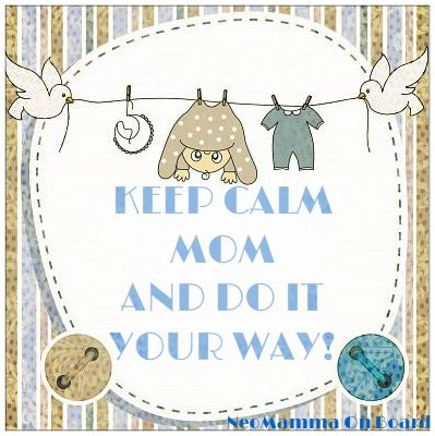 NeoMamma On Board: A quick one: KEEP CALM MOM, AND DO IT YOUR WAY!
