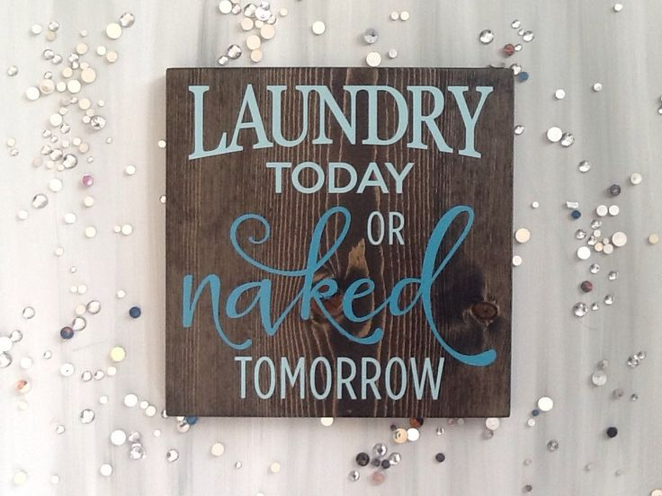 A personal favorite from my Etsy shop https://www.etsy.com/listing/226142451/laundry-today-or-naked-tomorrow-wood