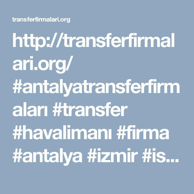 http://transferfirmalari.org/ #antalyatransferfirmaları #transfer #havalimanı #firma #antalya #izmir #istanbul #alanya #gazipaşa #dalaman #bodrum #ankara #travel #airport #kemer #belek #fethiye #marmaris #ölüdeniz #hisarönü #göcek #kuşadası #kadıköy #bebek #bornova #şirince #beşiktaş #milas