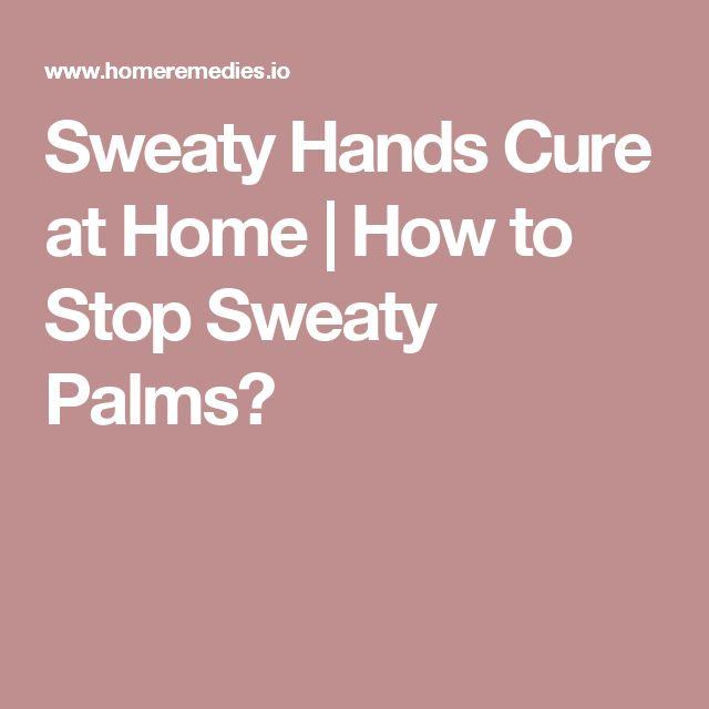Sweaty Palms Cure Naturally