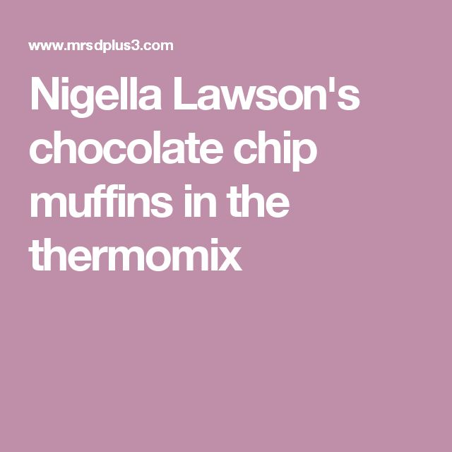 Nigella Lawson's chocolate chip muffins in the thermomix