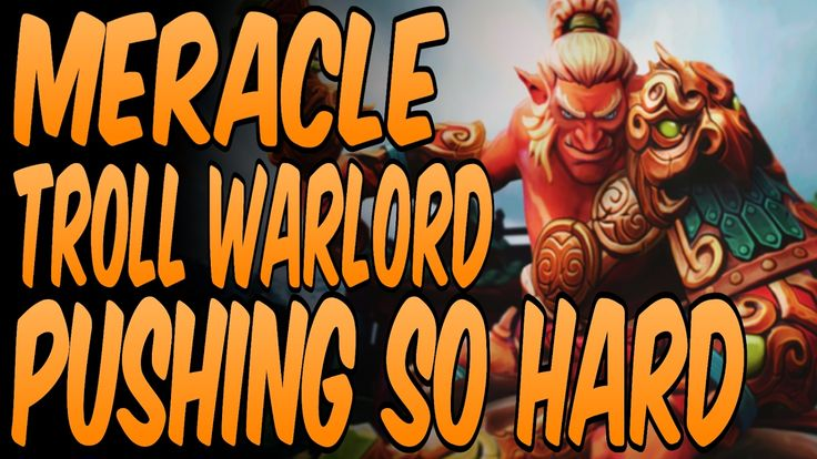 Meracle Troll Warlord PUSHING So HARD - Dota 2 Gameplay