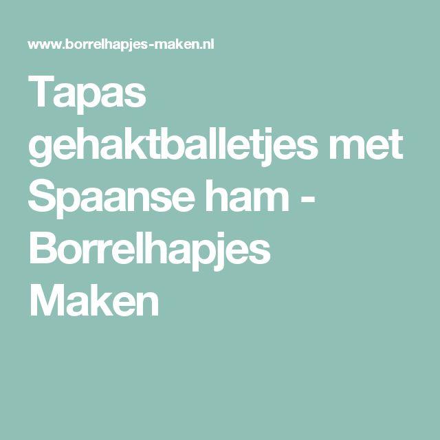 Tapas gehaktballetjes met Spaanse ham - Borrelhapjes Maken
