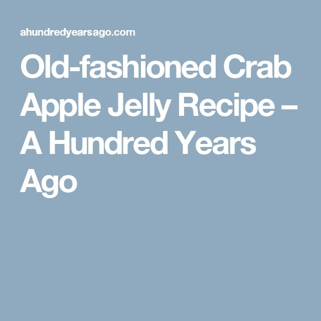 Old-fashioned Crab Apple Jelly Recipe – A Hundred Years Ago