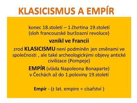 Konec 18.století – 1.čtvrtina 19.století (sloh francouzské buržoazní revoluce) vznikl ve Francii zrod KLASICISMU není podmíněn jen změnami ve společnosti,