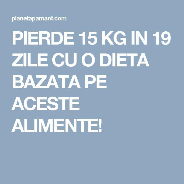 PIERDE 15 KG IN 19 ZILE CU O DIETA BAZATA PE ACESTE ALIMENTE!
