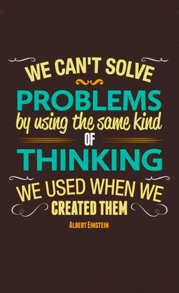 We Can T Solve Problems By Using The Same Kind Of Thinking We Used When We Created Them Albert Eins Inspirationla Quotes Einstein Quotes Quotes To Live By