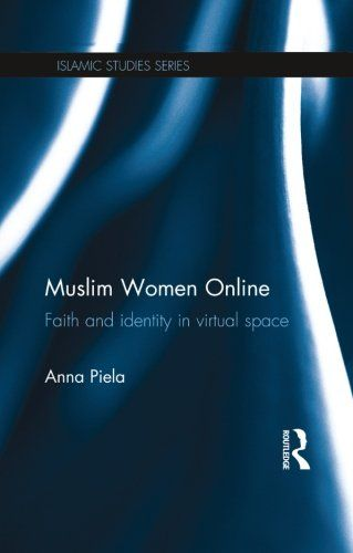 Muslim Women Online Faith and Identity in Virtual Space Routledge Islamic Studies ** Details can be found by clicking on the image.