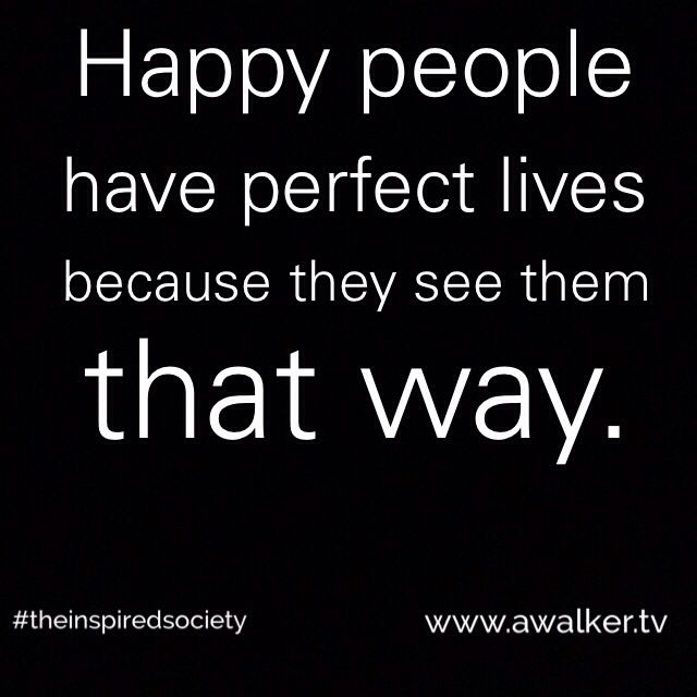 Life is perfect. #theinspiredsociety www.awalker.tv