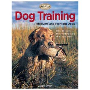 The Complete Hunter Dog Training-Retrievers & Pointing Dogs - Mills Fleet Farm