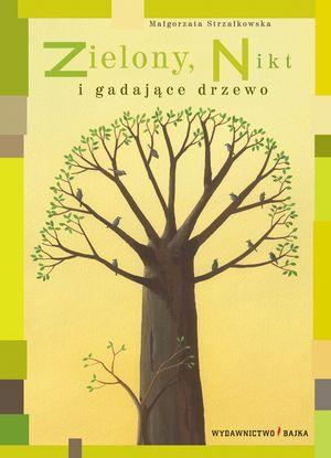 Zielony, Nikt i gadające drzewo - Małgorzata Strzałkowska - Wydawnictwo Bajka - książki dla dzieci
