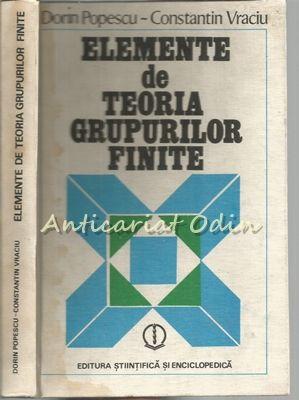 Elemente De Teoria Grupurilor Finite - Dorin Popescu, Constantin Vraciu