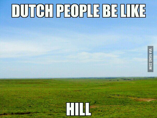Those hills, man... (Dutch people be like...The Netherlands and its significant lack of hills.)
