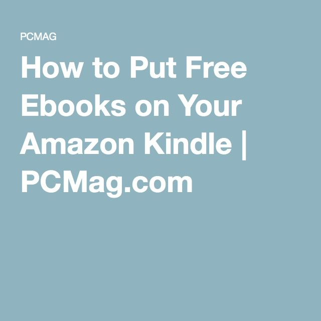How to Put Free Ebooks on Your Amazon Kindle | PCMag.com