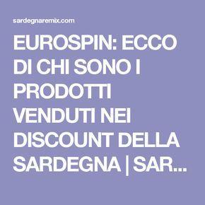 EUROSPIN: ECCO DI CHI SONO I PRODOTTI VENDUTI NEI DISCOUNT DELLA SARDEGNA   SARDEGNA REMIX