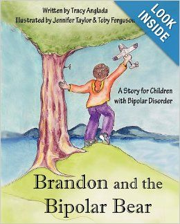 """Brandon and the Bipolar Bear: A Story for Children with Bipolar Disorder - """"2011 Reader's Choice Award for Favorite Special-Needs Children's Book.""""   """"Receive a rare glimpse into the private feelings and fears of a bipolar child."""""""