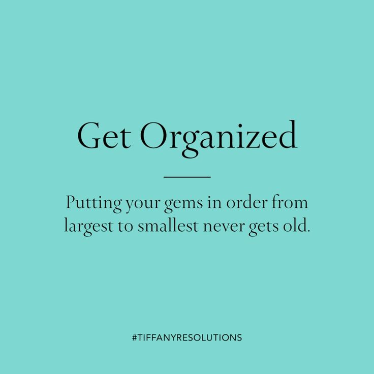 Get organized. Putting your gems in order from largest to smallest never gets old.