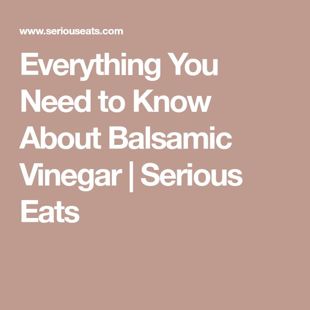 Everything You Need to Know About Balsamic Vinegar | Serious Eats
