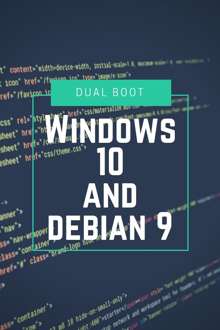 Step by step tutorial - how to dual boot windows 10 and debian 9