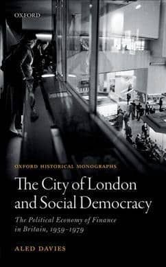 The City of London and Social Democracy: The Political Economy of Finance in Post-war Britain