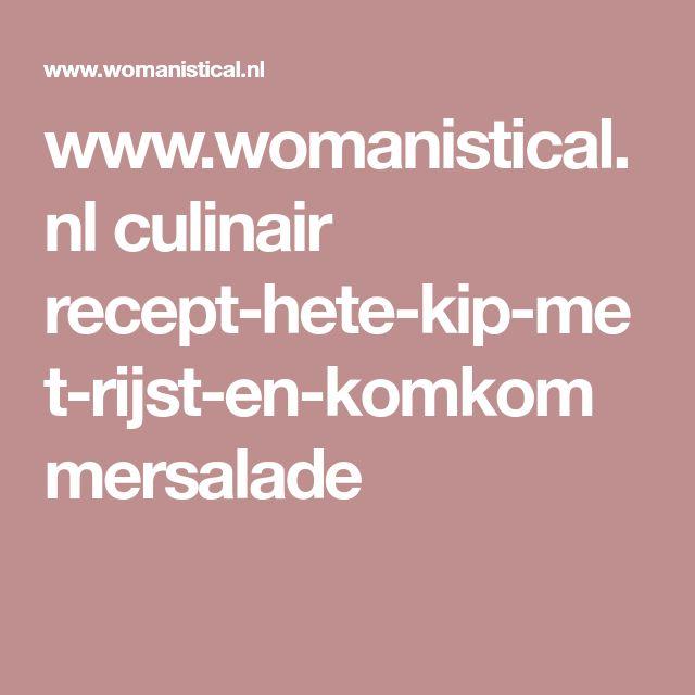 www.womanistical.nl culinair recept-hete-kip-met-rijst-en-komkommersalade