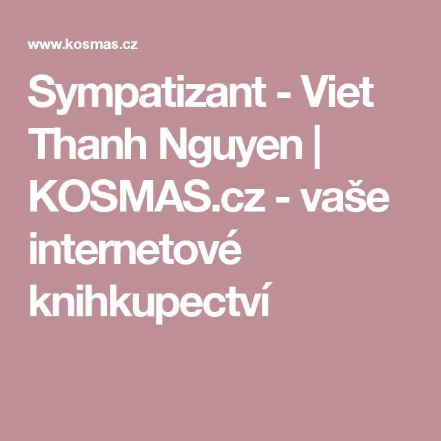 Sympatizant - Viet Thanh Nguyen |  KOSMAS.cz - vaše internetové knihkupectví