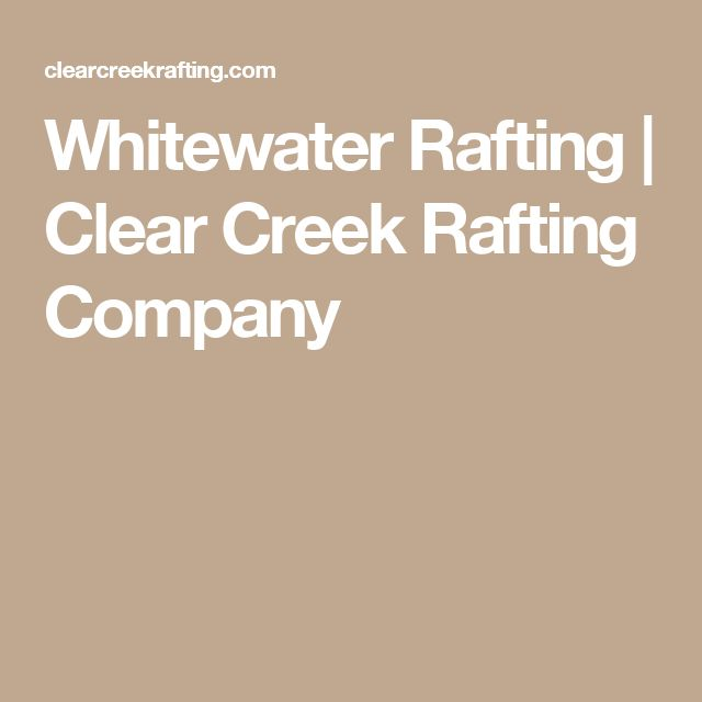 Whitewater Rafting | Clear Creek Rafting Company