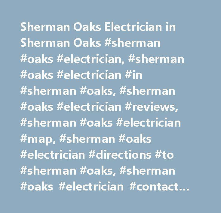 Sherman Oaks Electrician in Sherman Oaks #sherman #oaks #electrician, #sherman #oaks #electrician #in #sherman #oaks, #sherman #oaks #electrician #reviews, #sherman #oaks #electrician #map, #sherman #oaks #electrician #directions #to #sherman #oaks, #sherman #oaks #electrician #contact #details, #yahoo #us #local, #yahoo #us, #yahoo #local, #sherman #oaks #electrician #phone #number, #sherman #oaks #electrician #address…
