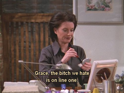Karen Walker, Will & Grace....aka, me at work.