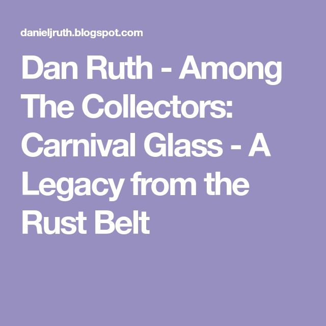 Dan Ruth - Among The Collectors: Carnival Glass - A Legacy from the Rust Belt