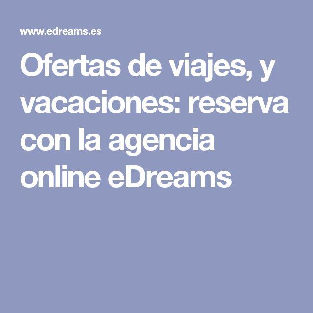 Ofertas de viajes, y vacaciones: reserva con la agencia online eDreams