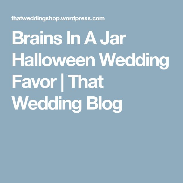 Brains In A Jar Halloween Wedding Favor | That Wedding Blog