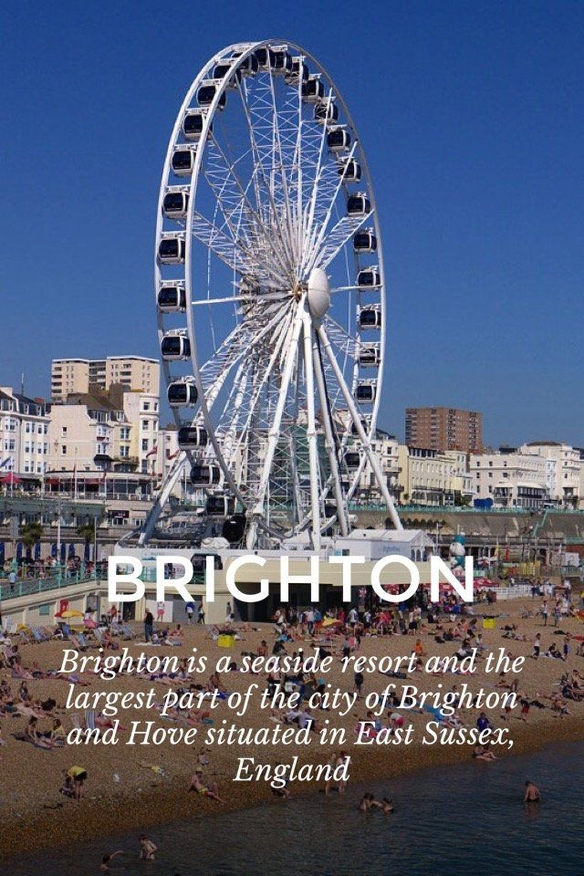 BRIGHTON Brighton is a seaside resort and the largest part of the city of Brighton and Hove situated in East Sussex, England Almost four years ago, I've been in England for a foreign exchange with a bunch of Italian guys. I totally fell in love with the city of