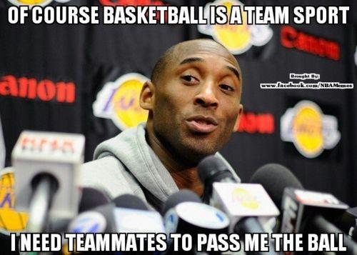 Hahaha Kobe's definition of a team sport.