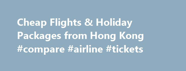 Cheap Flights & Holiday Packages from Hong Kong #compare #airline #tickets http://cheap.remmont.com/cheap-flights-holiday-packages-from-hong-kong-compare-airline-tickets/  #flight compare # Cheap Flights, Holidays and Travel Deals Flight Centre is Hong Kong's leading travel agent, offering cheap flights, holiday packages, cruises, ski holidays, last minute hotel deals, travel insurance and much more. About Flight Centre Cheap flights and holiday packages with Flight Centre Hong Kong travel…