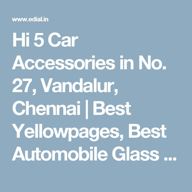 Hi 5 Car Accessories in No. 27, Vandalur, Chennai   Best Yellowpages, Best Automobile Glass Dealers, Best Car Glass Repair and Services, Best Car Battery Repair and Services, Best Car Spare Parts Dealers, Best Car Accessories, Best Car Audio Stereo Sale Service, Best Car Polish Cleaning Service, India