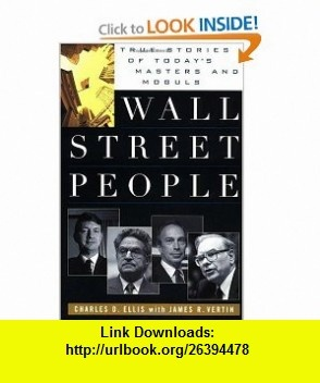Wall Street People True Stories of Todays Masters and Moguls (9780471238096) Charles D. Ellis , ISBN-10: 0471238090  , ISBN-13: 978-0471238096 ,  , tutorials , pdf , ebook , torrent , downloads , rapidshare , filesonic , hotfile , megaupload , fileserve