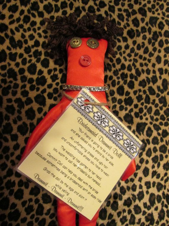 Bridesmaid Dammit Doll.. Poem attached: Your friend is going to be a bride and she asked you to stand by her side. An unflattering dress and ugly hair and uncomfortable shoes you have to wear. The wedding has gotten to her head, you want to call her bridezilla but instead...Dammit Doll can help you deal with the bride because sometimes being a bridesmaid isn't an easy ride! Grab the doll by the legs and slam it while yelling - Dammit, Dammit, Dammit..... by tobeesgifts on Etsy, $18.95The Bride