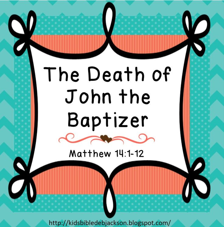 Bible Fun For Kids: Cathy's Corner: The Death of John the Baptist