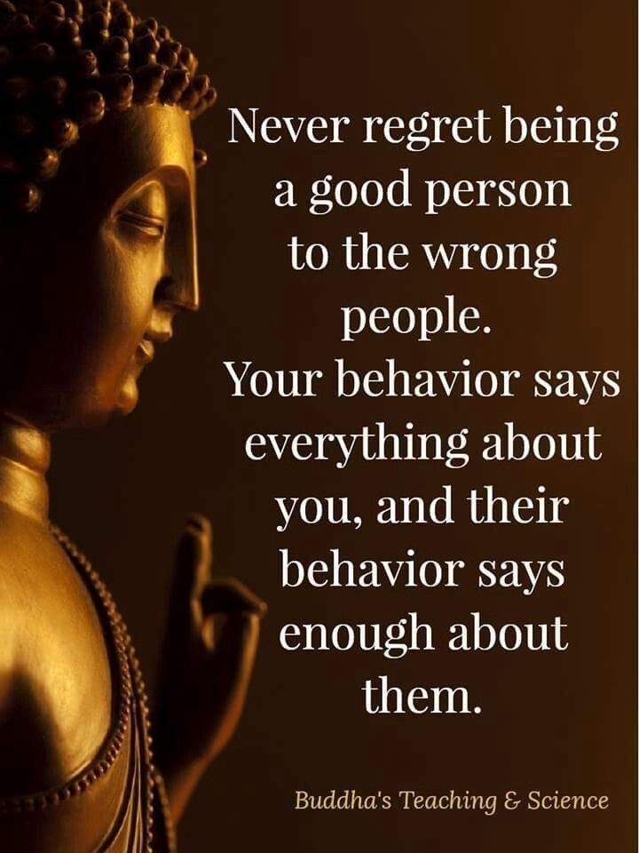 Never Regret Being A Good Person To The Wrong People Your Behaviour
