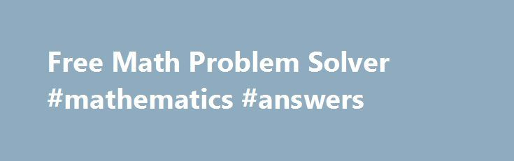 Free Math Problem Solver #mathematics #answers http://health.nef2.com/free-math-problem-solver-mathematics-answers/  #answers to math problems # Solve Math Problems Online Solving Online Math problems can be interesting with step-by-step explanations for algebra, geometry, trigonometry, calculus and more just like a math tutor. Students can take these sessions based on their learning requirements and most importantly, they can schedule these sessions by staying at home. It saves time and…