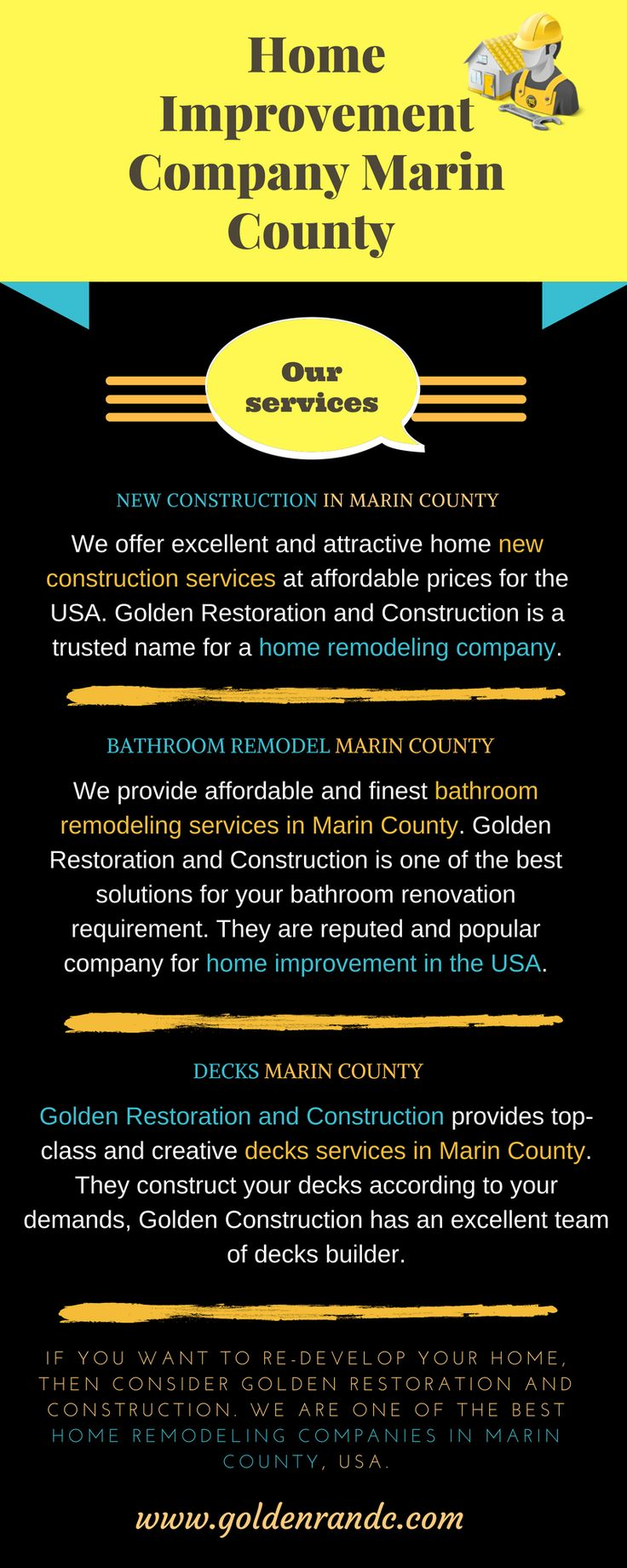 We are offering New Construction to Remodeling and home improvement Marin County. Golden Restoration and Construction is among home remodeling contractor in USA. They can give you quality and attractive services at affordable prices. Visit now to know more…