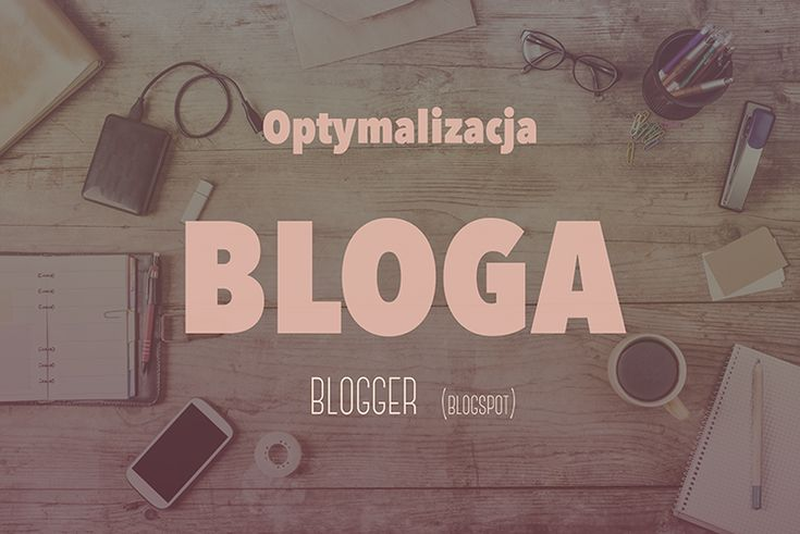 seo dla blogerów - optymalizacja bloga na blogspot |poradnik dla blogerów | jak blogować | jak zarabiać na blogu | porady i triki dla początkujących blogerów