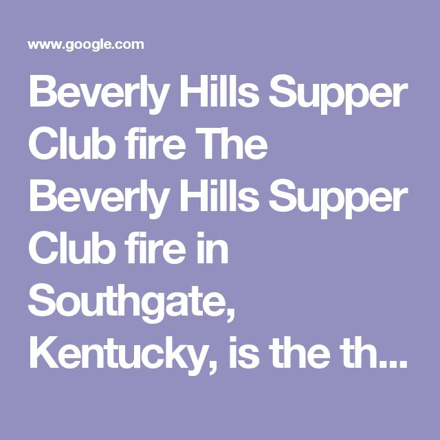 Beverly Hills Supper Club fire The Beverly Hills Supper Club fire in Southgate, Kentucky, is the third deadliest nightclub fire in U.S. history. It occurred on the night of May 28, 1977, during the Memorial Day holiday weekend. Wikipedia Location: Southgate, KY Date: May 28, 1977 Number of deaths: 165 Location: Southgate
