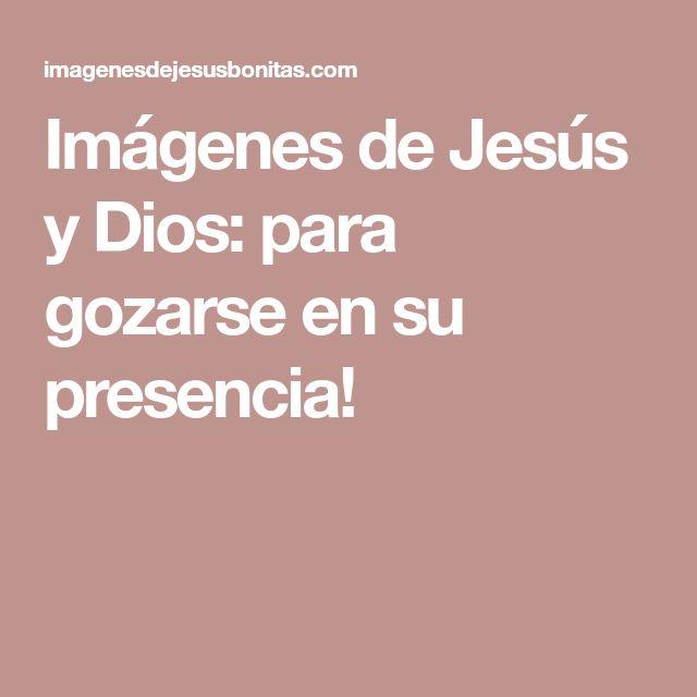 Imagenes De Jesus Y Dios Para Gozarse En Su Presencia