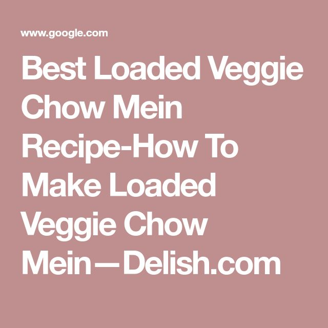 Best Loaded Veggie Chow Mein Recipe-How To Make Loaded Veggie Chow Mein—Delish.com