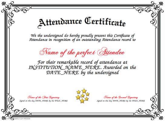 Attendance - Present an Attendance Certificate to a person in your School, Business, Factory or Home who has an exemplary record. http://www.certificatefun.com/certificates/awards/attendance