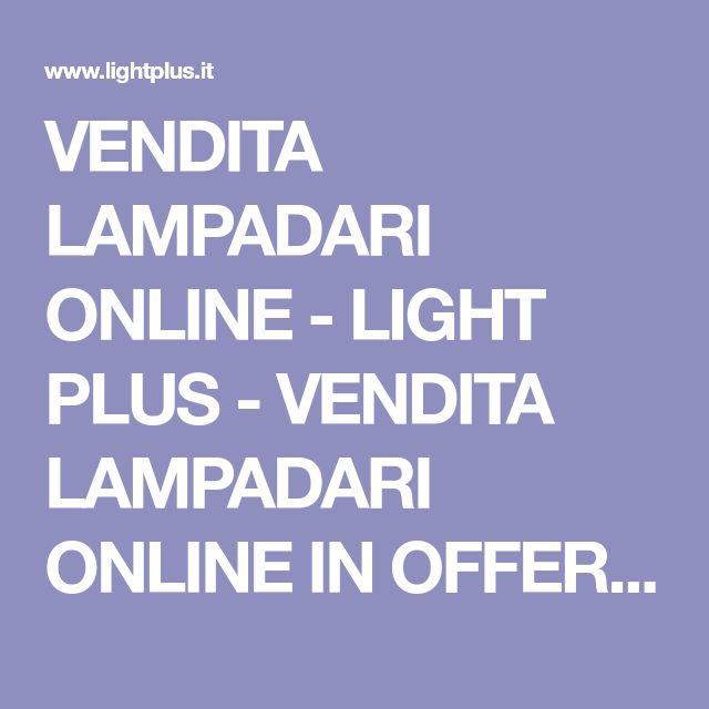 VENDITA LAMPADARI ONLINE - LIGHT PLUS - VENDITA LAMPADARI ONLINE IN OFFERTA - VENDITA LAMPADE ONLINE - VENDITA LAMPADINE LED ONLINE