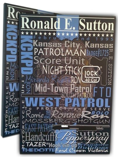 Here is a GREAT way to show that Police Officer in your life a meaningful list of accomplishments. Our Canvas make wonderful retirement gifts, or just a gift of appriciation!