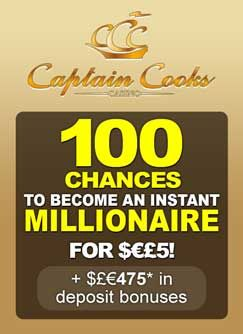 It's an unbeatable offer, $500 and 1 hour free for all new players and you get to keep what you win. Signing up with Captain Cook's Casino not only means the best online gaming experience available but you will also have access to the CasinoRewardsGroup loyalty program which is in a league of its own.